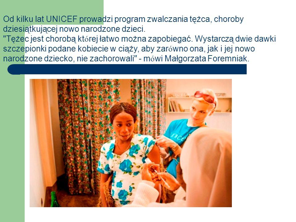 Od kilku lat UNICEF prowadzi program zwalczania tężca, choroby dziesiątkującej nowo narodzone dzieci.