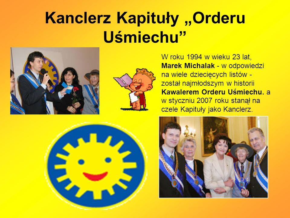 Kanclerz Kapituły Orderu Uśmiechu W roku 1994 w wieku 23 lat, Marek Michalak - w odpowiedzi na wiele dziecięcych listów - został najmłodszym w historii Kawalerem Orderu Uśmiechu.