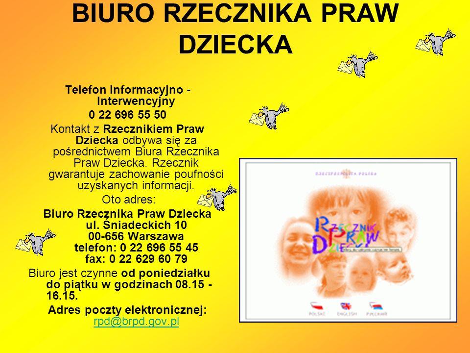 BIURO RZECZNIKA PRAW DZIECKA Telefon Informacyjno - Interwencyjny 0 22 696 55 50 Kontakt z Rzecznikiem Praw Dziecka odbywa się za pośrednictwem Biura Rzecznika Praw Dziecka.