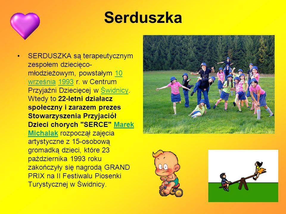 Serduszka SERDUSZKA są terapeutycznym zespołem dziecięco- młodzieżowym, powstałym 10 września 1993 r.