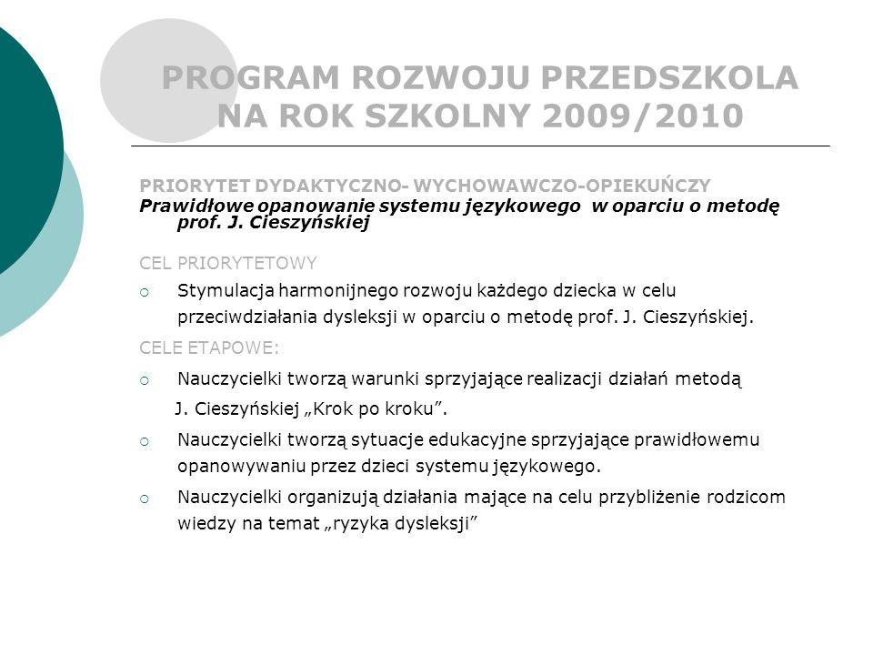 PROGRAM ROZWOJU PRZEDSZKOLA NA ROK SZKOLNY 2009/2010 PRIORYTET DYDAKTYCZNO- WYCHOWAWCZO-OPIEKUŃCZY Prawidłowe opanowanie systemu językowego w oparciu o metodę prof.
