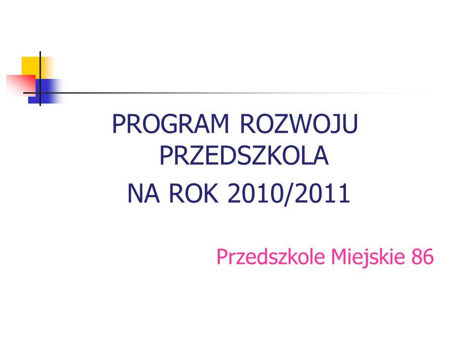 PROGRAM ROZWOJU PRZEDSZKOLA NA ROK 2010/2011 Przedszkole Miejskie 86
