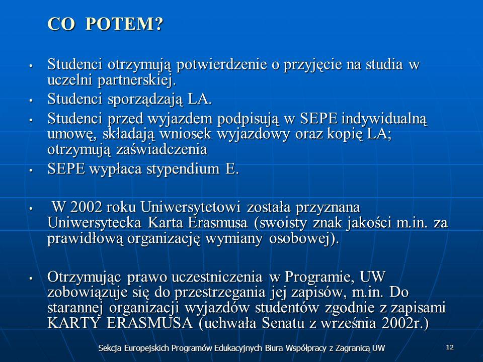 Sekcja Europejskich Programów Edukacyjnych Biura Współpracy z Zagranicą UW 12 CO POTEM? Studenci otrzymują potwierdzenie o przyjęcie na studia w uczel