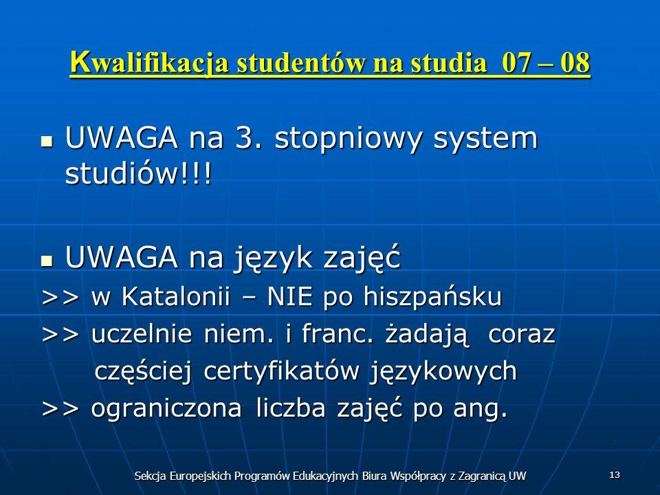 Sekcja Europejskich Programów Edukacyjnych Biura Współpracy z Zagranicą UW 13 K walifikacja studentów na studia 07 – 08 UWAGA na 3.