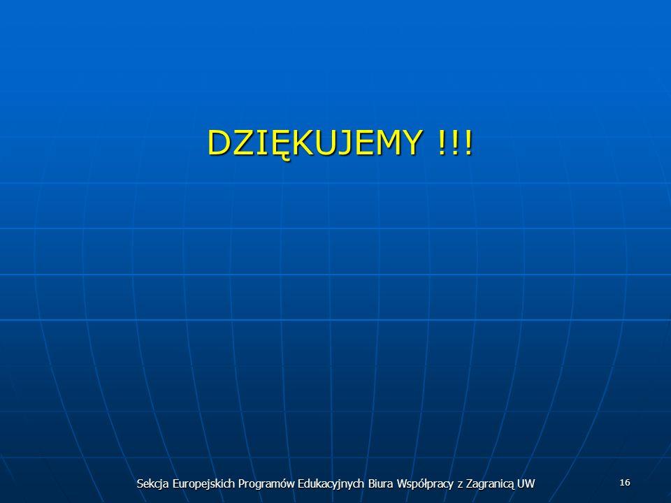 Sekcja Europejskich Programów Edukacyjnych Biura Współpracy z Zagranicą UW 16 DZIĘKUJEMY !!! DZIĘKUJEMY !!!