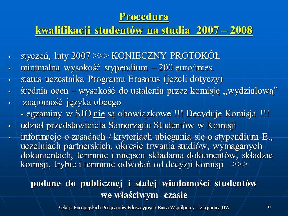 Sekcja Europejskich Programów Edukacyjnych Biura Współpracy z Zagranicą UW 8 Procedura kwalifikacji studentów na studia 2007 – 2008 styczeń, luty 2007