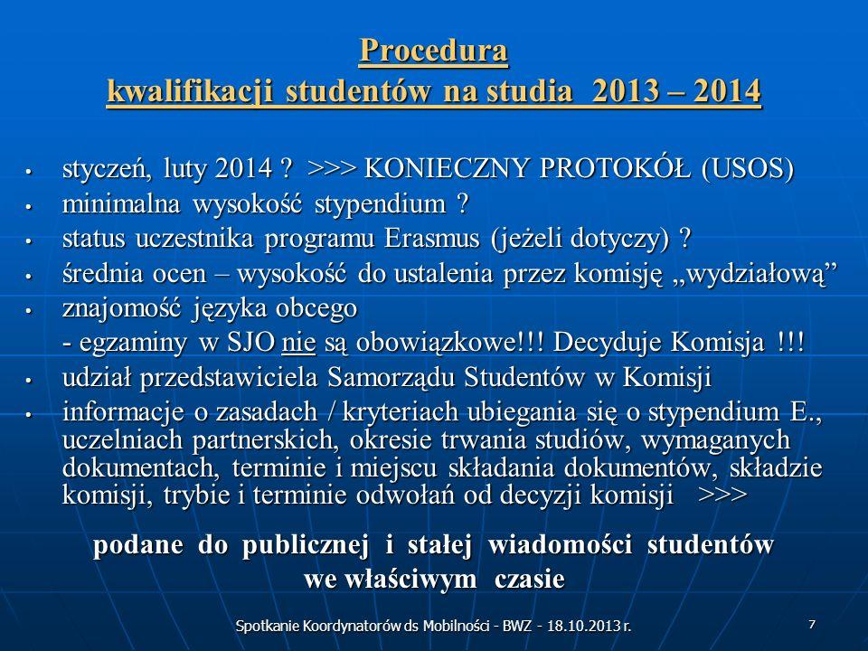 Spotkanie Koordynatorów ds Mobilności - BWZ - 18.10.2013 r. 7 Procedura kwalifikacji studentów na studia 2013 – 2014 styczeń, luty 2014 ? >>> KONIECZN