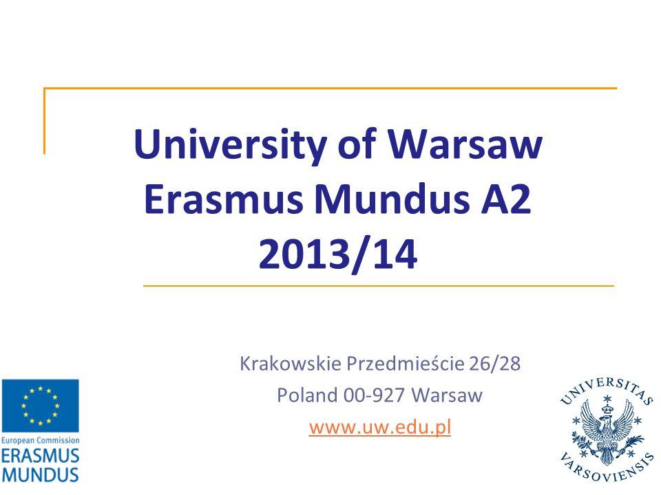 University of Warsaw Erasmus Mundus A2 2013/14 Krakowskie Przedmieście 26/28 Poland 00-927 Warsaw www.uw.edu.pl