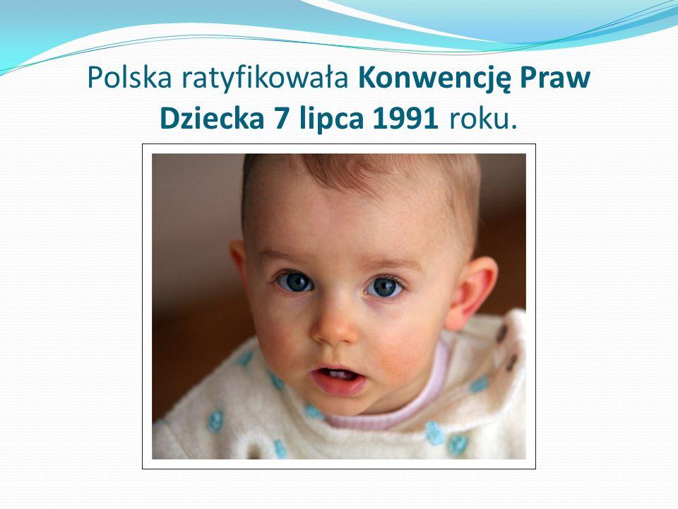 Polska ratyfikowała Konwencję Praw Dziecka 7 lipca 1991 roku.