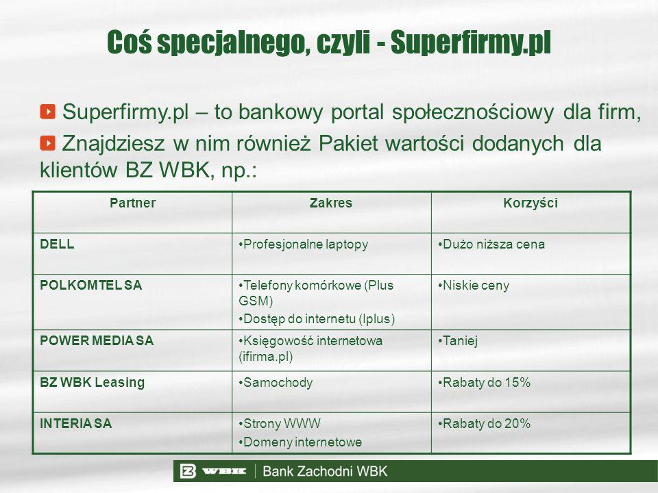 Coś specjalnego, czyli - Superfirmy.pl Superfirmy.pl – to bankowy portal społecznościowy dla firm, Znajdziesz w nim również Pakiet wartości dodanych d