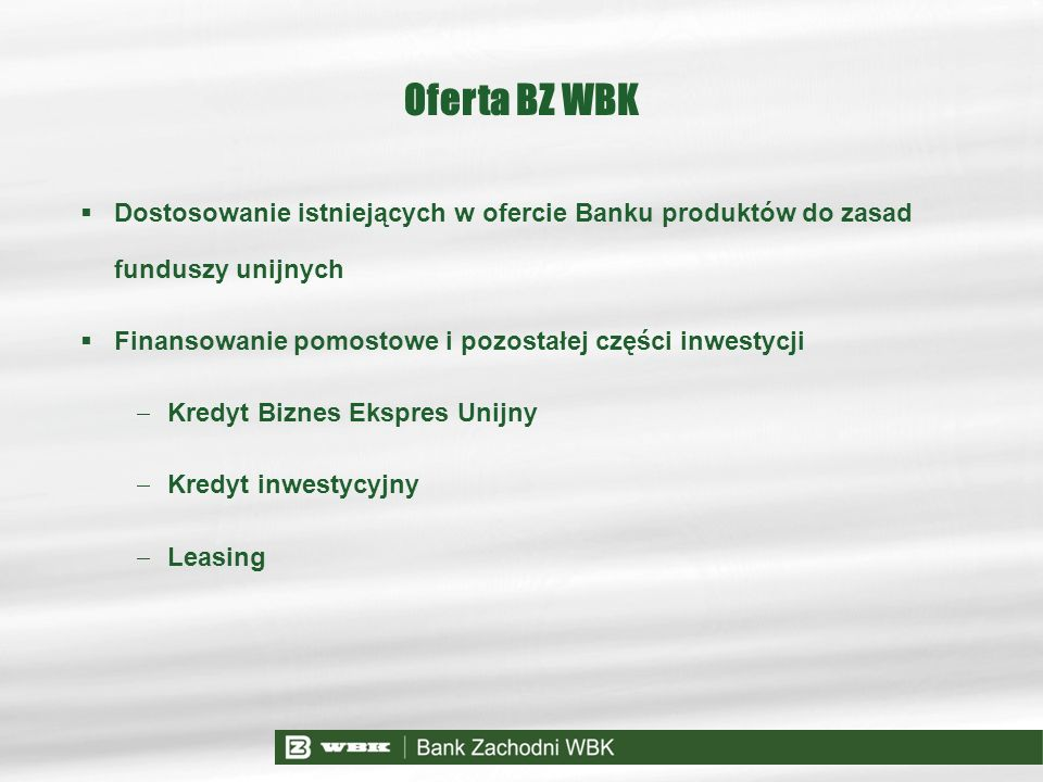 Oferta BZ WBK Dostosowanie istniejących w ofercie Banku produktów do zasad funduszy unijnych Finansowanie pomostowe i pozostałej części inwestycji Kre