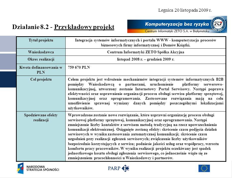 Legnica 20 listopada 2009 r. Działanie 8.2 - Przykładowy projekt Tytuł projektuIntegracja systemów informatycznych i portalu WWW - komputeryzacja proc