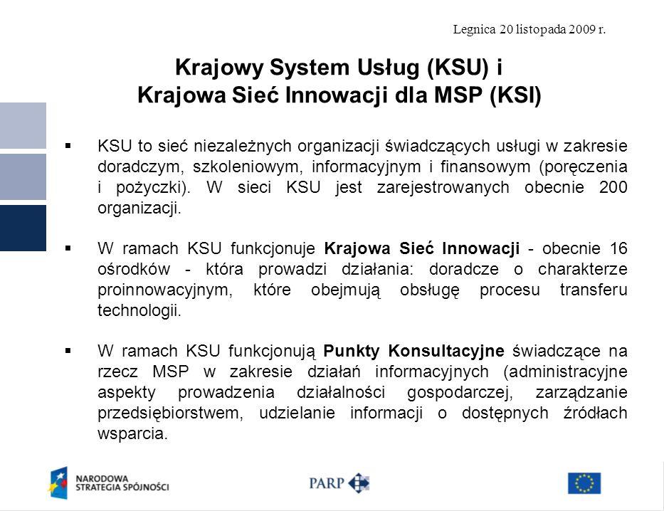 Legnica 20 listopada 2009 r. Krajowy System Usług (KSU) i Krajowa Sieć Innowacji dla MSP (KSI) KSU to sieć niezależnych organizacji świadczących usług