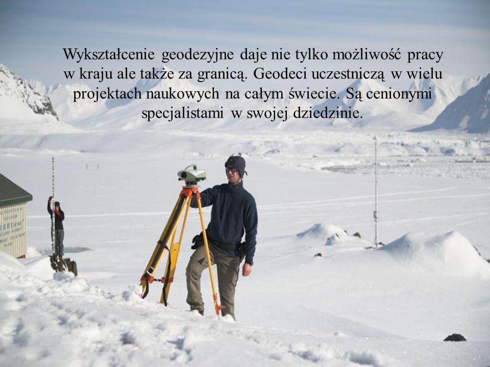 Wykształcenie geodezyjne daje nie tylko możliwość pracy w kraju ale także za granicą. Geodeci uczestniczą w wielu projektach naukowych na całym świeci