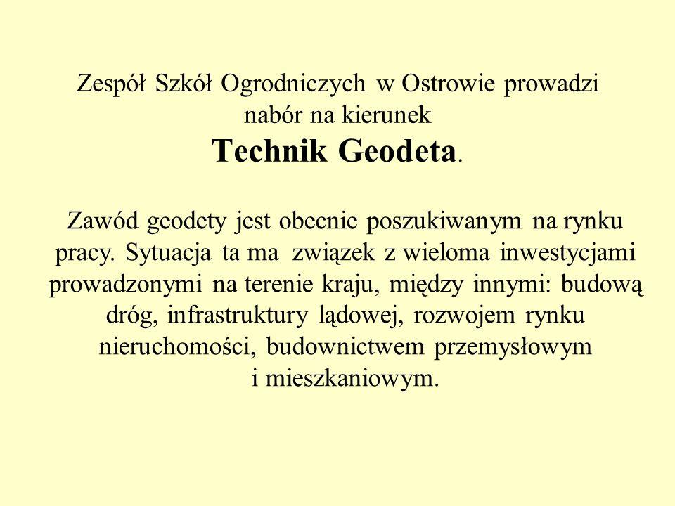 Zespół Szkół Ogrodniczych w Ostrowie prowadzi nabór na kierunek Technik Geodeta. Zawód geodety jest obecnie poszukiwanym na rynku pracy. Sytuacja ta m