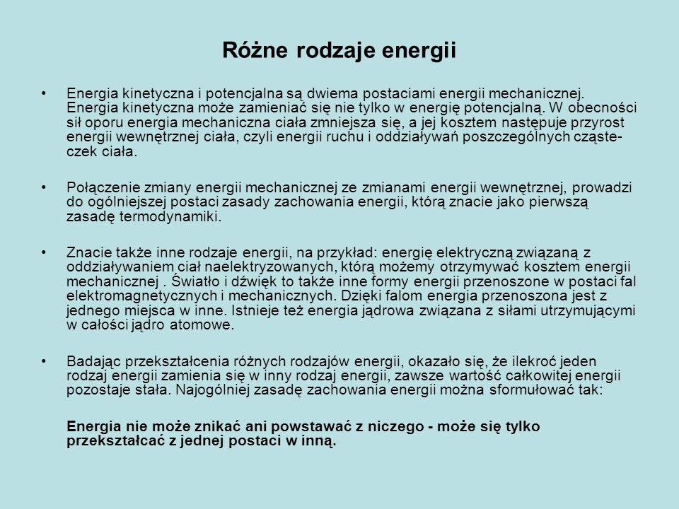 Różne rodzaje energii Energia kinetyczna i potencjalna są dwiema postaciami energii mechanicznej.