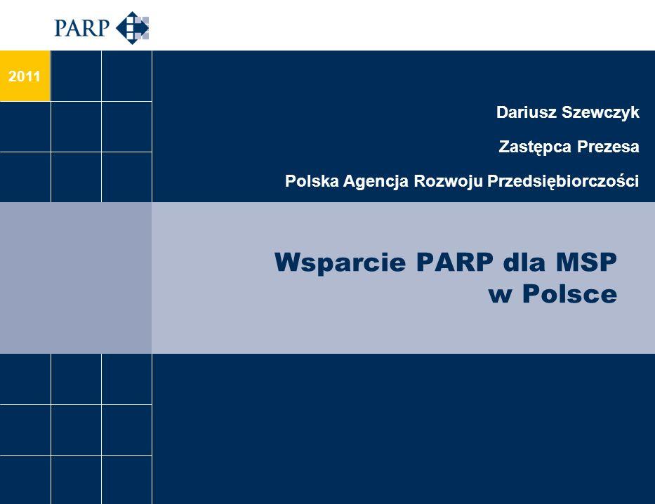 2011 Wsparcie PARP dla MSP w Polsce Dariusz Szewczyk Zastępca Prezesa Polska Agencja Rozwoju Przedsiębiorczości