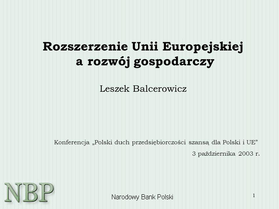 1 Rozszerzenie Unii Europejskiej a rozwój gospodarczy Leszek Balcerowicz Konferencja Polski duch przedsiębiorczości szansą dla Polski i UE 3 październ
