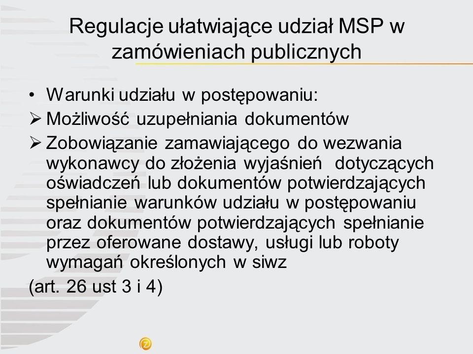 Regulacje ułatwiające udział MSP w zamówieniach publicznych Warunki udziału w postępowaniu: Możliwość uzupełniania dokumentów Zobowiązanie zamawiające