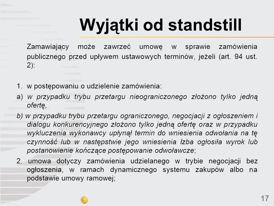 Wyjątki od standstill Zamawiający może zawrzeć umowę w sprawie zamówienia publicznego przed upływem ustawowych terminów, jeżeli (art. 94 ust. 2): 1.w
