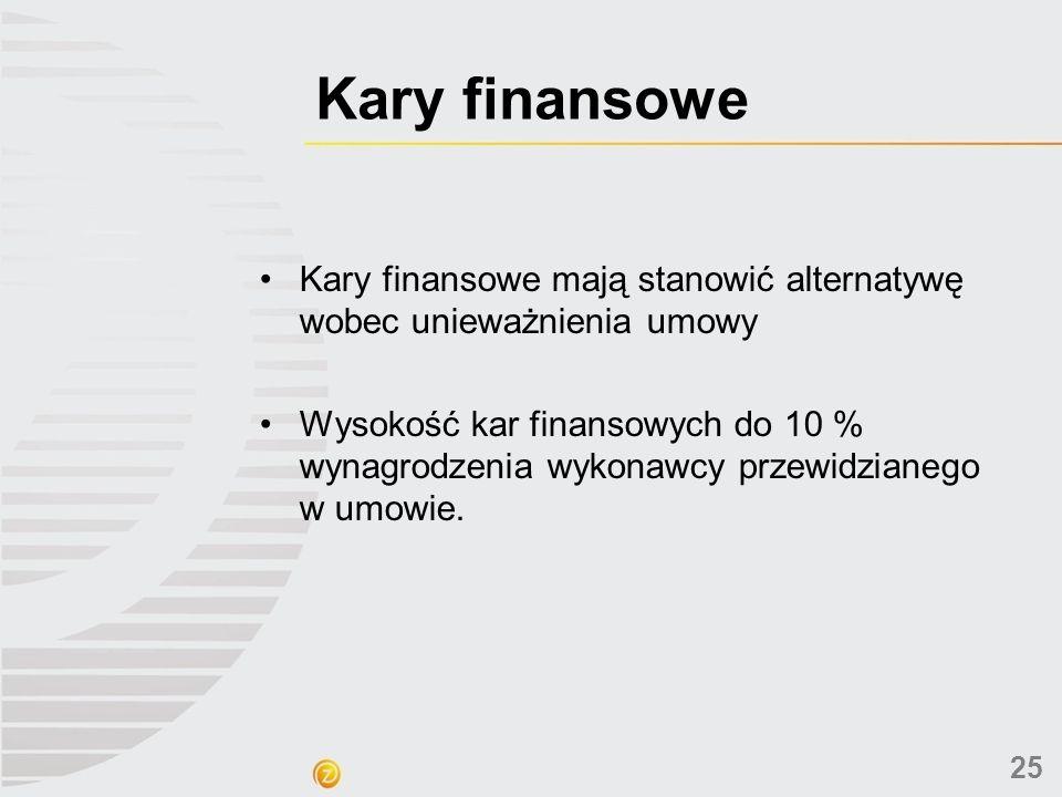 Kary finansowe Kary finansowe mają stanowić alternatywę wobec unieważnienia umowy Wysokość kar finansowych do 10 % wynagrodzenia wykonawcy przewidzian