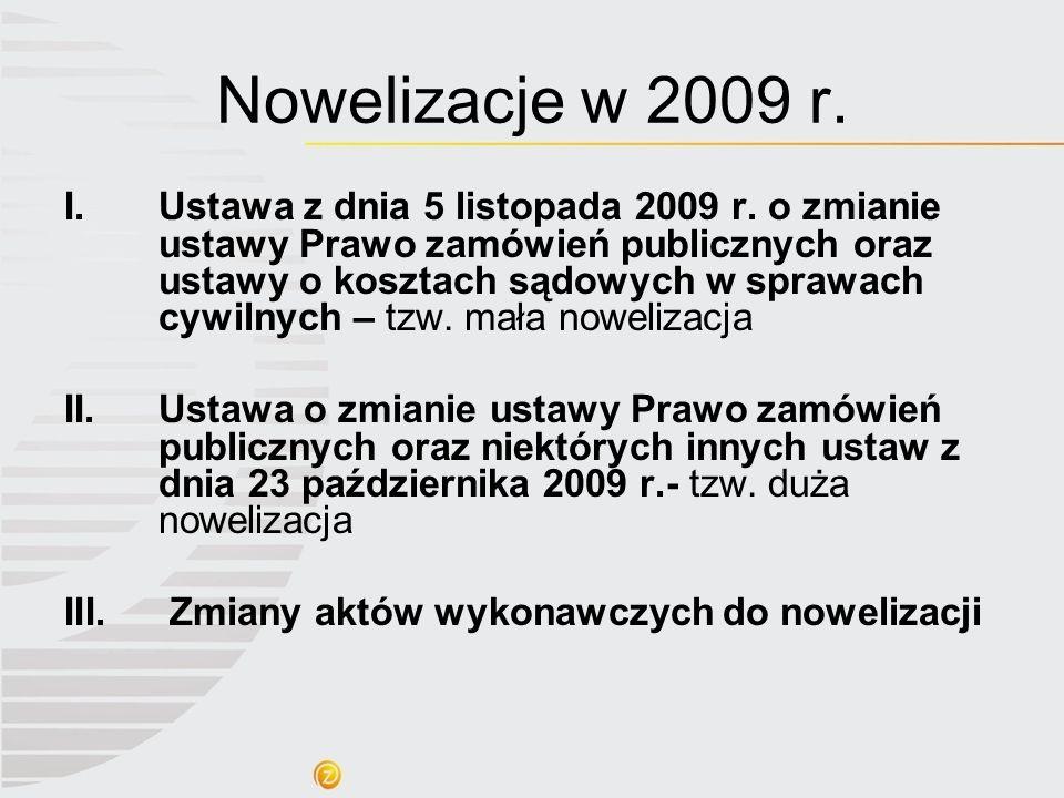 Nowelizacje w 2009 r. I.Ustawa z dnia 5 listopada 2009 r. o zmianie ustawy Prawo zamówień publicznych oraz ustawy o kosztach sądowych w sprawach cywil