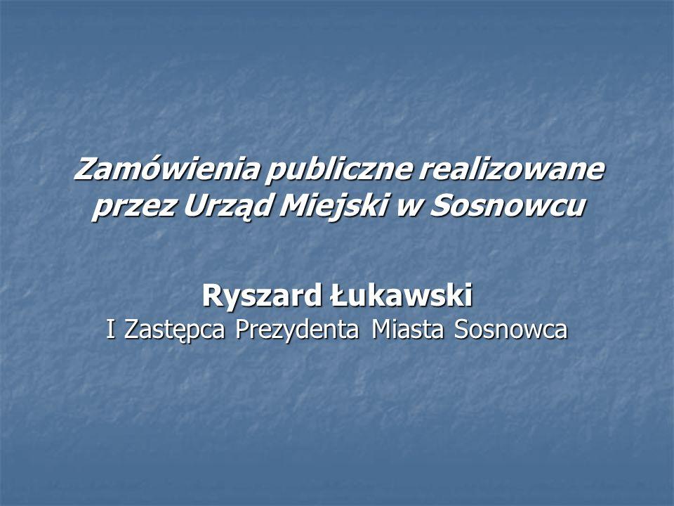 Zamówienia publiczne realizowane przez Urząd Miejski w Sosnowcu Ryszard Łukawski I Zastępca Prezydenta Miasta Sosnowca