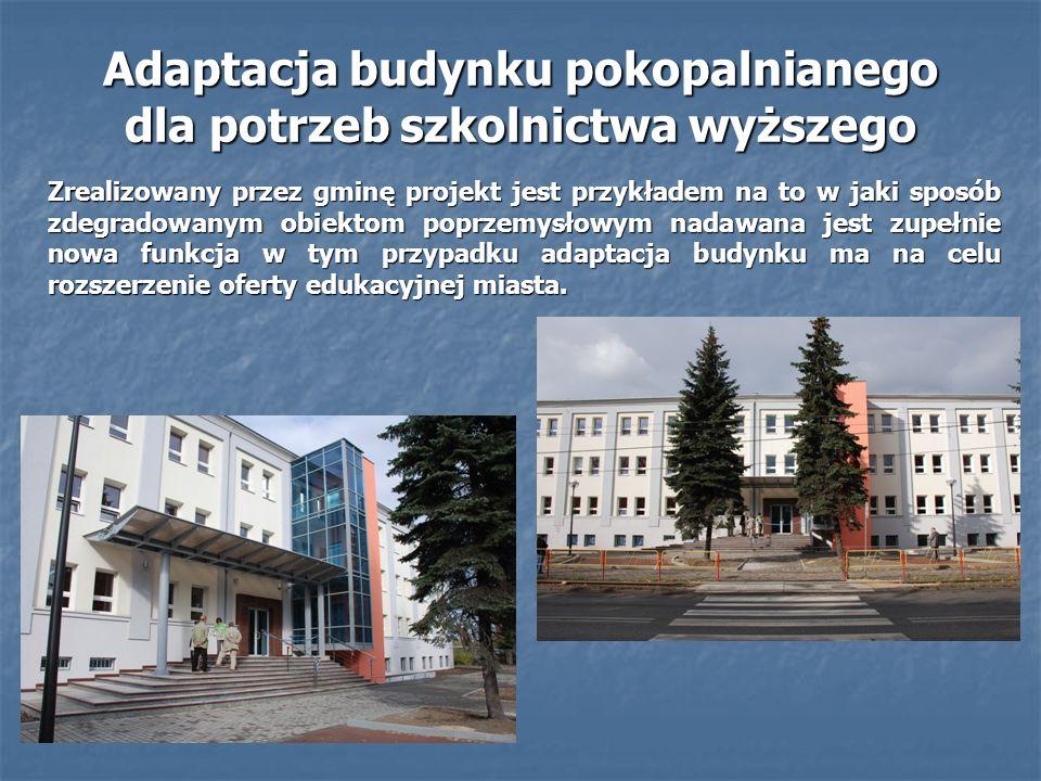 Adaptacja budynku pokopalnianego dla potrzeb szkolnictwa wyższego Zrealizowany przez gminę projekt jest przykładem na to w jaki sposób zdegradowanym o