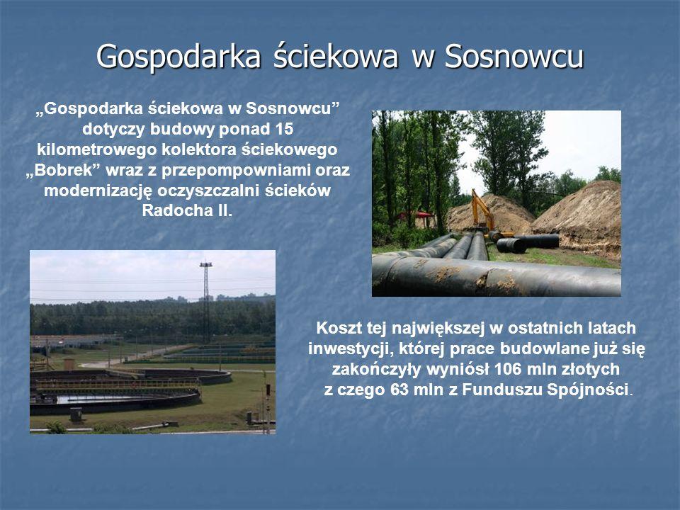 Gospodarka ściekowa w Sosnowcu Gospodarka ściekowa w Sosnowcu dotyczy budowy ponad 15 kilometrowego kolektora ściekowego Bobrek wraz z przepompowniami