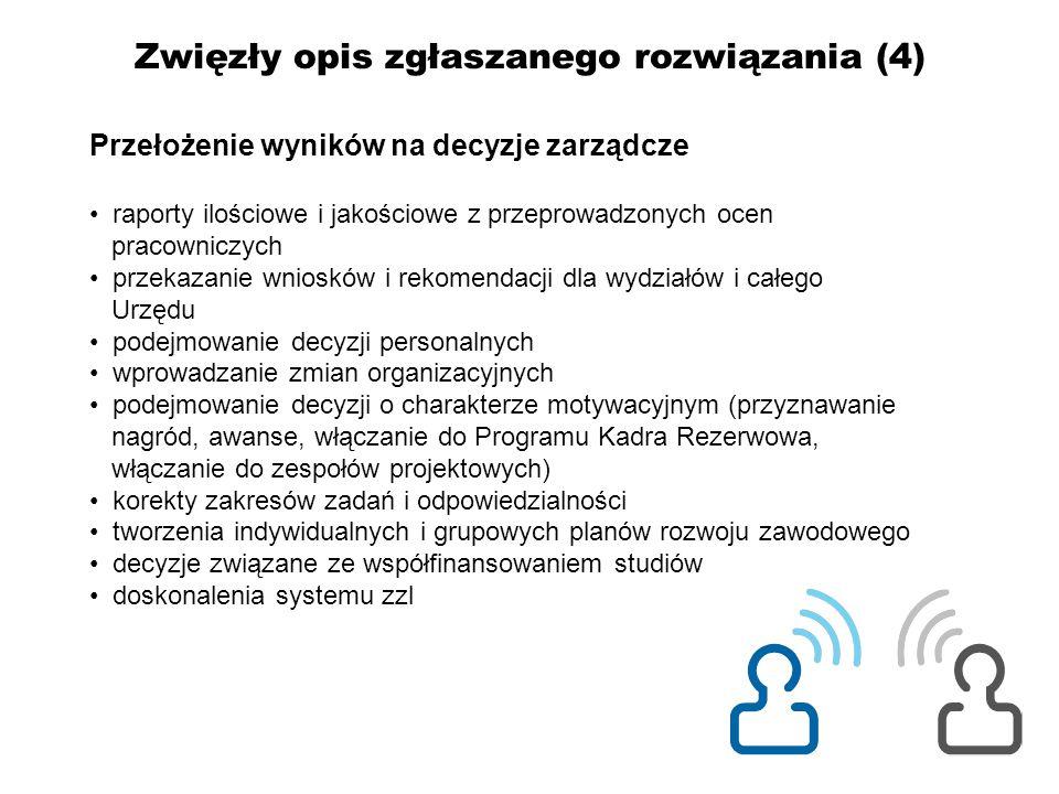 Zwięzły opis zgłaszanego rozwiązania (4) Przełożenie wyników na decyzje zarządcze raporty ilościowe i jakościowe z przeprowadzonych ocen pracowniczych