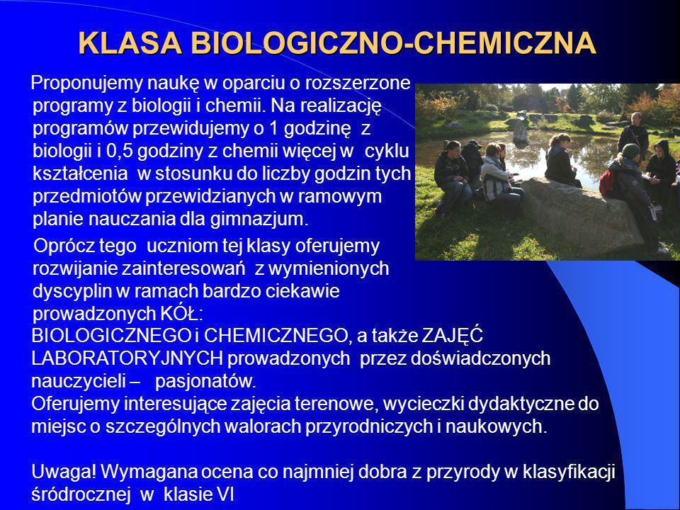 KLASA BIOLOGICZNO-CHEMICZNA Proponujemy naukę w oparciu o rozszerzone programy z biologii i chemii. Na realizację programów przewidujemy o 1 godzinę z