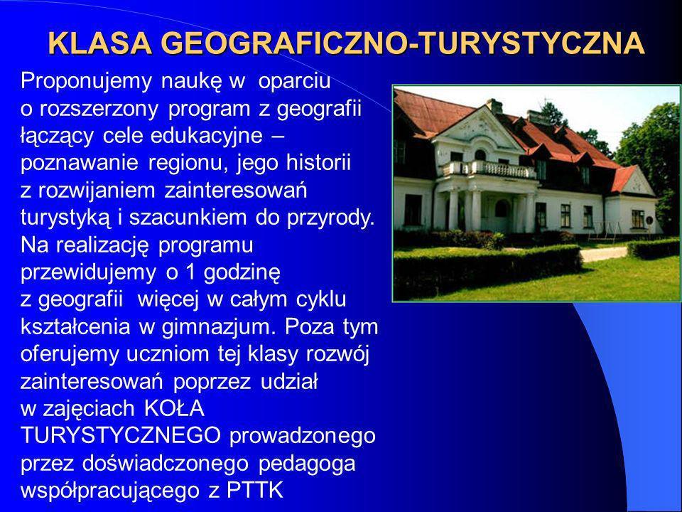 KLASA GEOGRAFICZNO-TURYSTYCZNA Proponujemy naukę w oparciu o rozszerzony program z geografii łączący cele edukacyjne – poznawanie regionu, jego histor