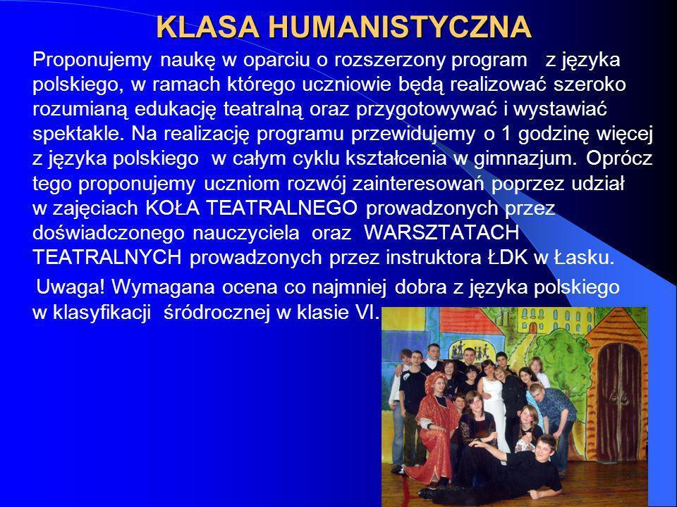 KLASA HUMANISTYCZNA Proponujemy naukę w oparciu o rozszerzony program z języka polskiego, w ramach którego uczniowie będą realizować szeroko rozumianą