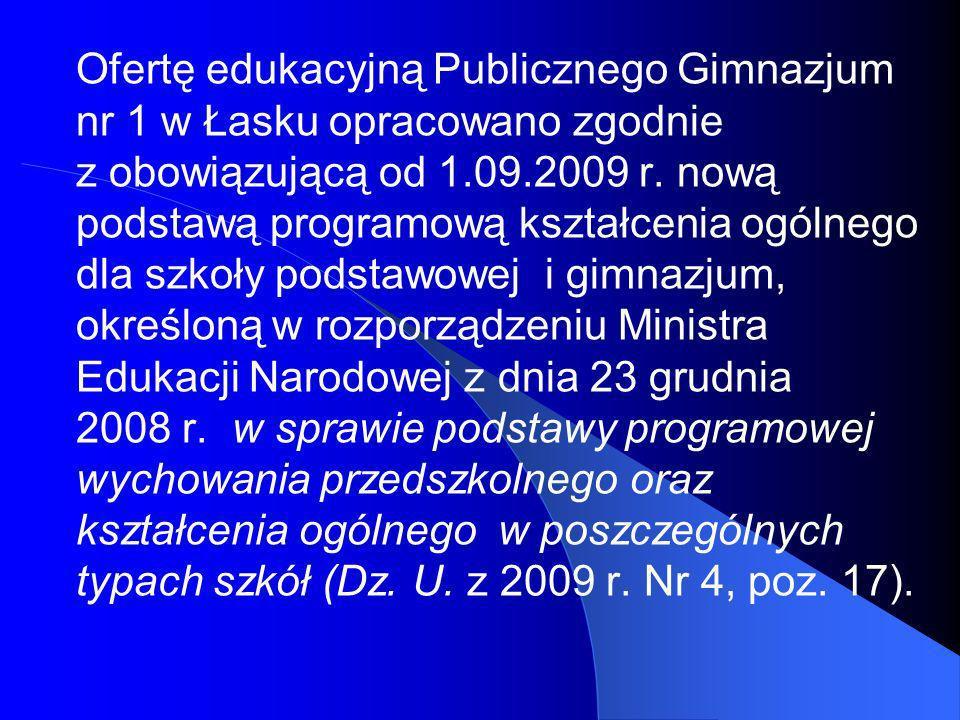 Ofertę edukacyjną Publicznego Gimnazjum nr 1 w Łasku opracowano zgodnie z obowiązującą od 1.09.2009 r. nową podstawą programową kształcenia ogólnego d