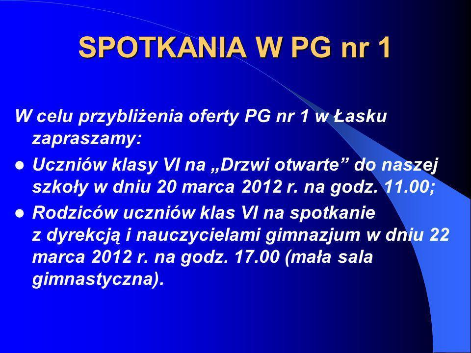 SPOTKANIA W PG nr 1 W celu przybliżenia oferty PG nr 1 w Łasku zapraszamy: Uczniów klasy VI na Drzwi otwarte do naszej szkoły w dniu 20 marca 2012 r.