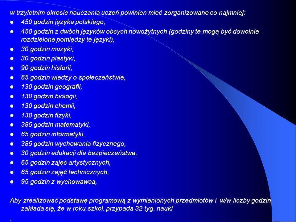 w trzyletnim okresie nauczania uczeń powinien mieć zorganizowane co najmniej: 450 godzin języka polskiego, 450 godzin z dwóch języków obcych nowożytny