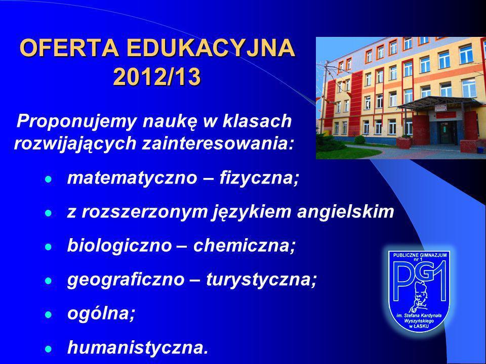 OFERTA EDUKACYJNA 2012/13 Proponujemy naukę w klasach rozwijających zainteresowania: matematyczno – fizyczna; z rozszerzonym językiem angielskim biolo