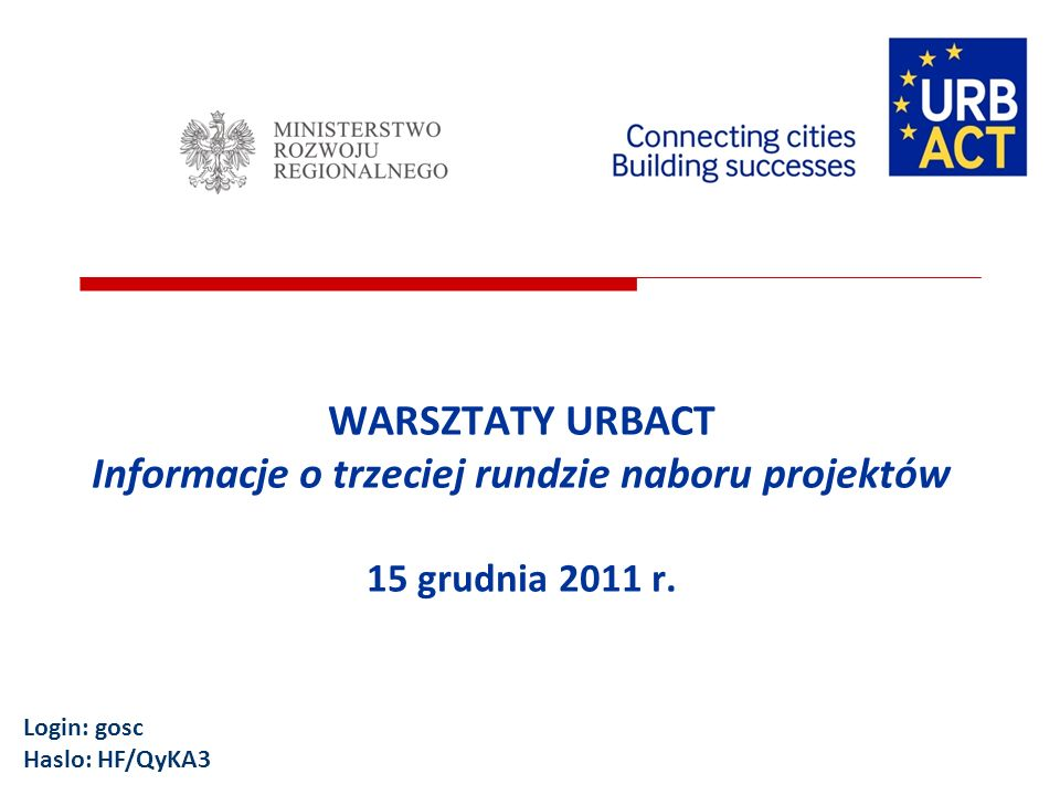 WARSZTATY URBACT Informacje o trzeciej rundzie naboru projektów 15 grudnia 2011 r. Login: gosc Haslo: HF/QyKA3
