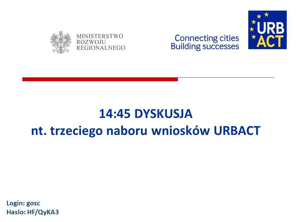 14:45 DYSKUSJA nt. trzeciego naboru wniosków URBACT Login: gosc Haslo: HF/QyKA3