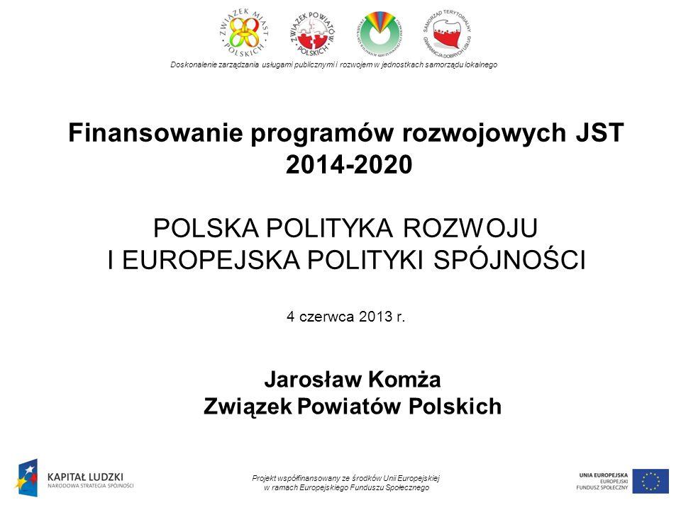 Finansowanie programów rozwojowych JST 2014-2020 POLSKA POLITYKA ROZWOJU I EUROPEJSKA POLITYKI SPÓJNOŚCI 4 czerwca 2013 r. Doskonalenie zarządzania us