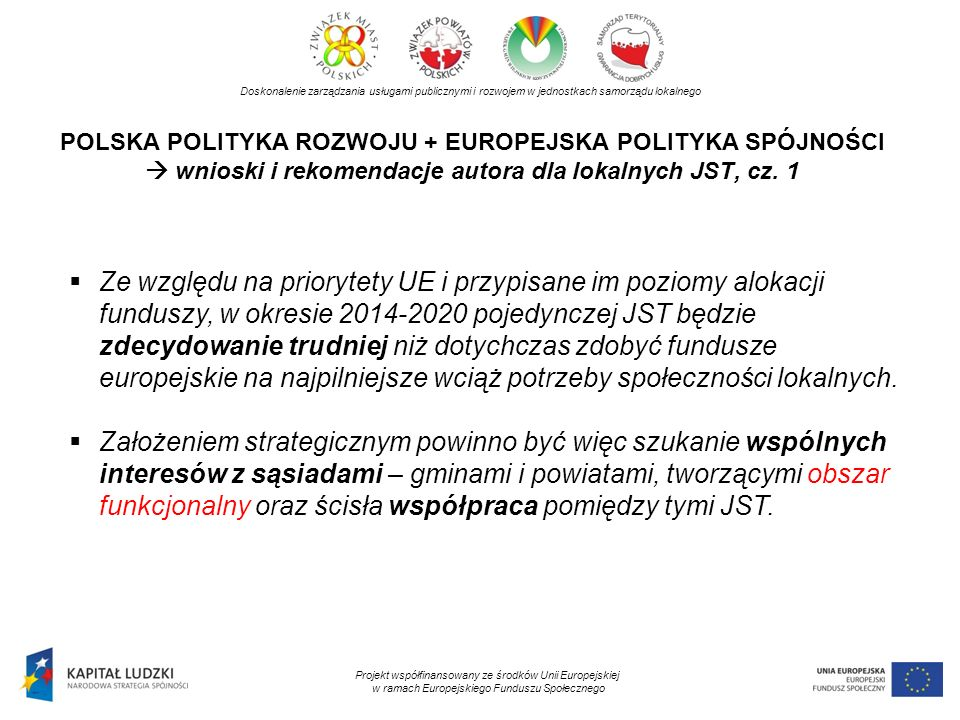 POLSKA POLITYKA ROZWOJU + EUROPEJSKA POLITYKA SPÓJNOŚCI wnioski i rekomendacje autora dla lokalnych JST, cz. 1 Doskonalenie zarządzania usługami publi