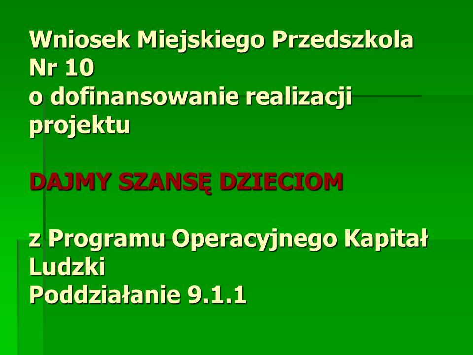 Wniosek Miejskiego Przedszkola Nr 10 o dofinansowanie realizacji projektu DAJMY SZANSĘ DZIECIOM z Programu Operacyjnego Kapitał Ludzki Poddziałanie 9.1.1