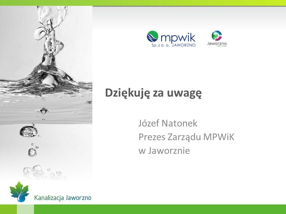 Dziękuję za uwagę Józef Natonek Prezes Zarządu MPWiK w Jaworznie