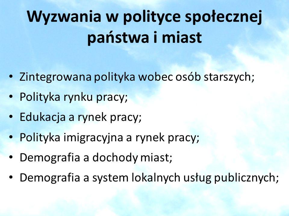 Wyzwania w polityce społecznej państwa i miast Zintegrowana polityka wobec osób starszych; Polityka rynku pracy; Edukacja a rynek pracy; Polityka imig