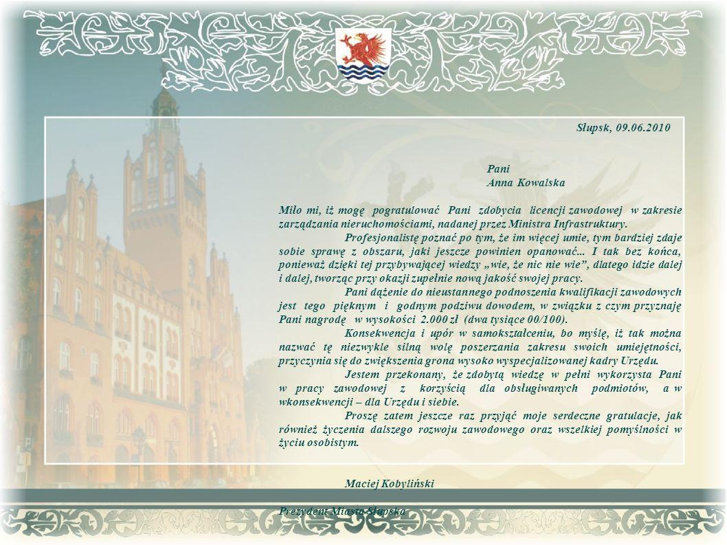 Słupsk, 09.06.2010 Pani Anna Kowalska Miło mi, iż mogę pogratulować Pani zdobycia licencji zawodowej w zakresie zarządzania nieruchomościami, nadanej