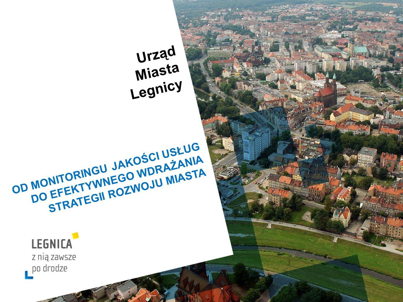 Urząd Miasta Legnicy OD MONITORINGU JAKOŚCI USŁUG DO EFEKTYWNEGO WDRAŻANIA STRATEGII ROZWOJU MIASTA
