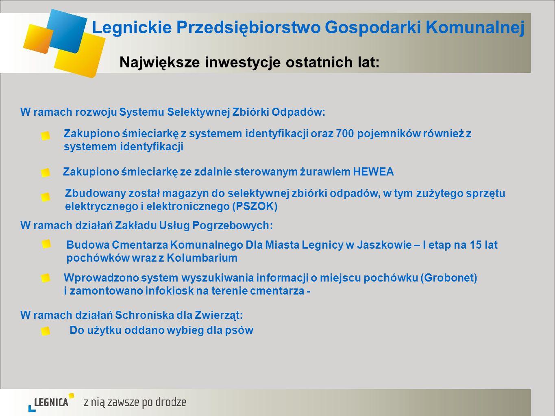 Legnickie Przedsiębiorstwo Gospodarki Komunalnej Największe inwestycje ostatnich lat: W ramach rozwoju Systemu Selektywnej Zbiórki Odpadów: Wprowadzon