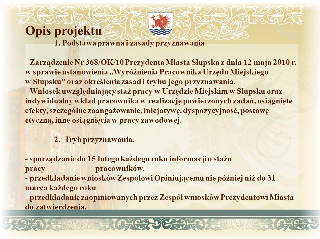 Opis projektu 1. Podstawa prawna i zasady przyznawania - Zarządzenie Nr 368/OK/10 Prezydenta Miasta Słupska z dnia 12 maja 2010 r. w sprawie ustanowie