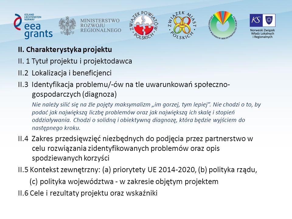 II. Charakterystyka projektu II. 1 Tytuł projektu i projektodawca II.2 Lokalizacja i beneficjenci II.3 Identyfikacja problemu/-ów na tle uwarunkowań s