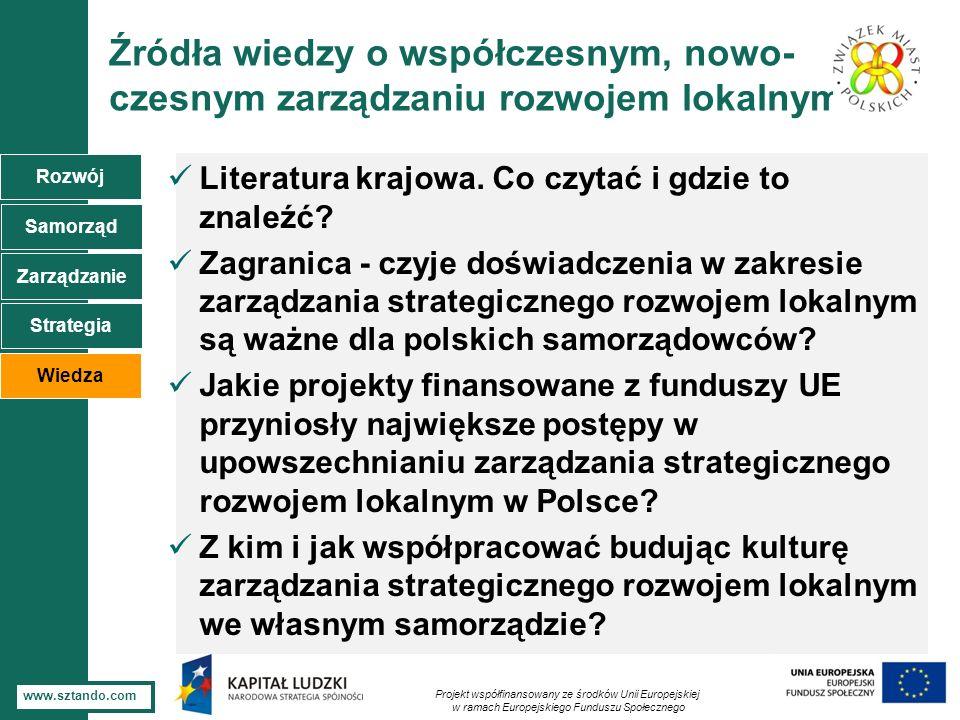 7 www.sztando.com DZIĘKUJĘ ZA UWAGĘ Projekt współfinansowany ze środków Unii Europejskiej w ramach Europejskiego Funduszu Społecznego Rozwój Samorząd Zarządzanie Wiedza Strategia